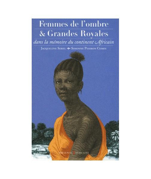Femmes de l'ombre et Grandes Royales dans la mémoire du continent africain