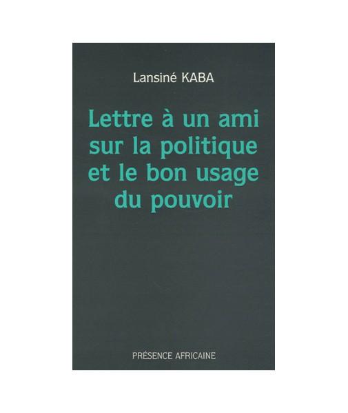Lettre à un ami sur la politique et le bon usage du pouvoir