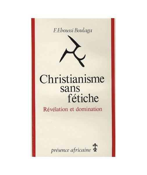 Christianisme sans fétiche. Révélation et domination