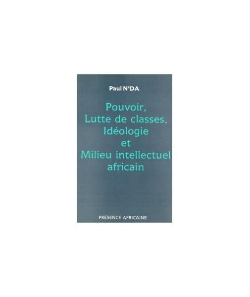 Pouvoir, lutte des classes, idéologie et milieu intellectuel africain