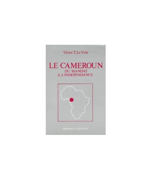 Le Cameroun. Du mandat à l'indépendance
