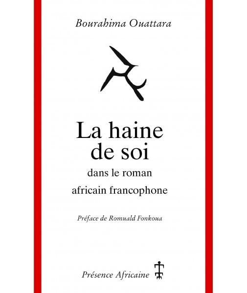 La haine de soi dans le roman africain francophone