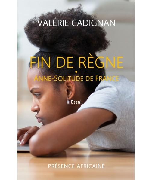 FIN DE REGNE - Anne-Solitude de France