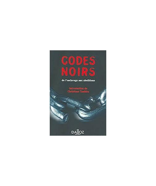 CODES NOIRS - 1RE ED. - DE L'ESCLAVAGE AUX ABOLITIONS