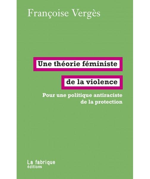 Une théorie féministe de la violence - Pour une politique antiraciste de la protection