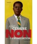 AIMÉ CÉSAIRE - NON à l'humiliation