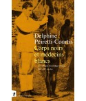Corps noirs et médecins blancs - La fabrique du préjugé racial, XIXe-XXe siècles