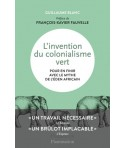 L'invention du colonialisme vert - Pour en finir avec le mythe de l'éden africain