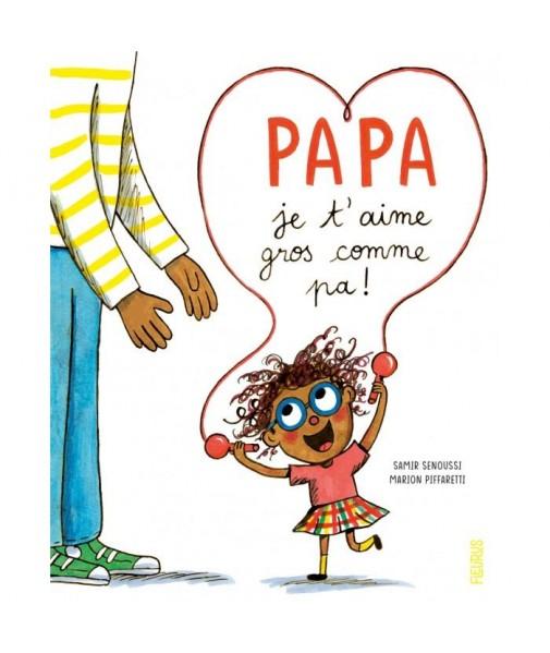 Papa je t'aime gros comme pa !