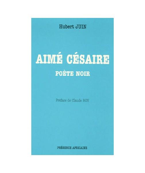 Aimé Césaire Poète noir