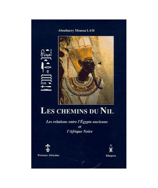 Les chemins du Nil, les relations entre l'Egypte ancienne et l'Afrique noire
