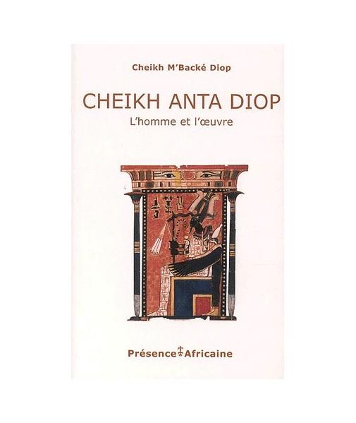 Cheikh Anta Diop, l'homme et l'œuvre